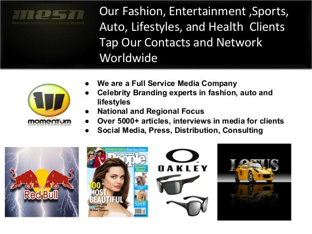 Our Fashion, Entertainment ,Sports, Auto, Lifestyles, and Health Clients Tap Our Contacts and Network Worldwide ● We are a...
