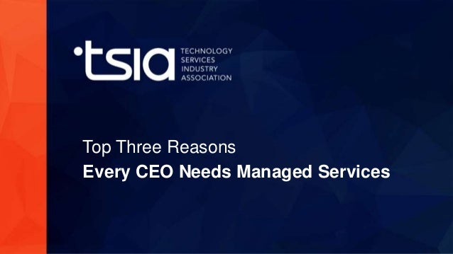 www.tsia.com Top Three Reasons Every CEO Needs Managed Services