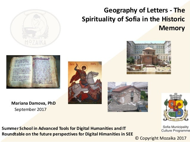 Geography of Letters - The Spirituality of Sofia in the Historic Memory Mariana Damova, PhD © Copyright Mozaika 2017 Septe...