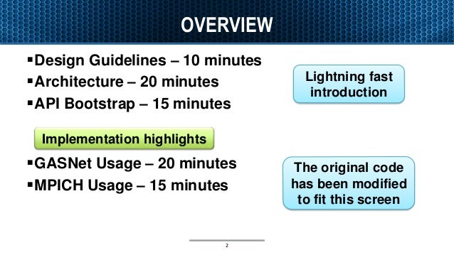 OVERVIEW Design Guidelines – 10 minutes Architecture – 20 minutes API Bootstrap – 15 minutes GASNet Usage – 20 minutes...