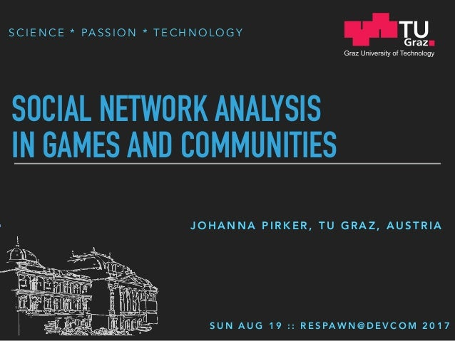 S C I E N C E * PA S S I O N * T E C H N O L O G Y SOCIAL NETWORK ANALYSIS 