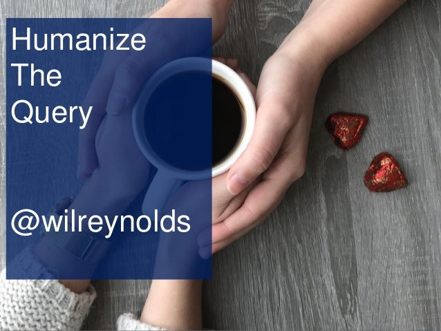 Humanize The Query @wilreynolds