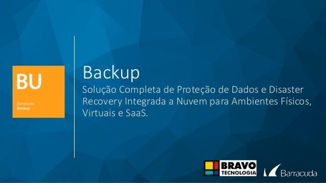 Backup Solução Completa de Proteção de Dados e Disaster Recovery Integrada a Nuvem para Ambientes Físicos, Virtuais e SaaS.