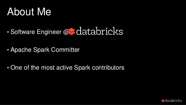 About Me • Software Engineer @ • Apache Spark Committer • One of the most active Spark contributors