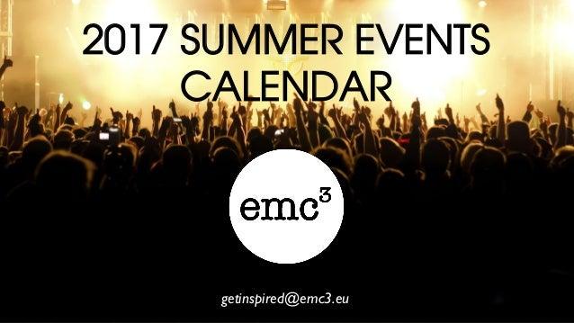 2017 SUMMER EVENTS CALENDAR getinspired@emc3.eu