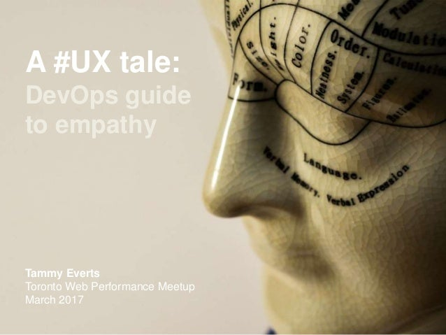 A #UX tale: DevOps guide to empathy Tammy Everts Toronto Web Performance Meetup March 2017
