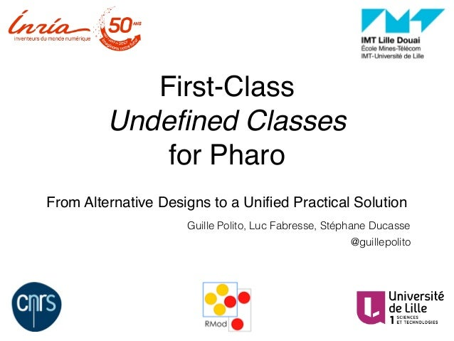 First-Class Undefined Classes for Pharo From Alternative Designs to a Unified Practical Solution Guille Polito, Luc Fabres...