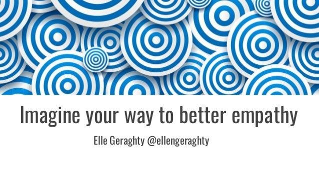 Imagine your way to better empathy Elle Geraghty @ellengeraghty