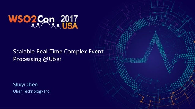 Scalable Real-Time Complex Event Processing @Uber Shuyi Chen Uber Technology Inc.