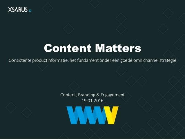 Content Matters Consistente productinformatie: het fundament onder een goede omnichannel strategie Content, Branding & Eng...