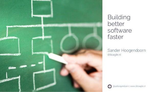 @aahoogendoorn | www.ditisagile.nlBuilding better software faster 1 @aahoogendoorn | www.ditisagile.nl Building better sof...
