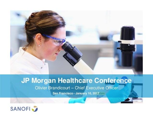 JP Morgan Healthcare Conference Olivier Brandicourt – Chief Executive Officer San Francisco - January 10, 2017