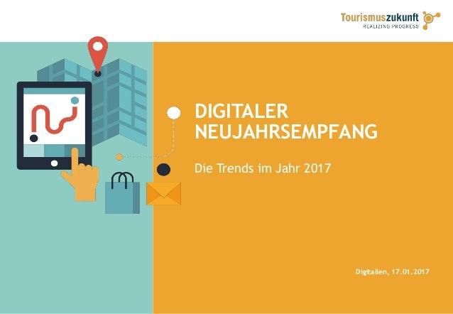 DIGITALER NEUJAHRSEMPFANG Die Trends im Jahr 2017 Digitalien, 17.01.2017