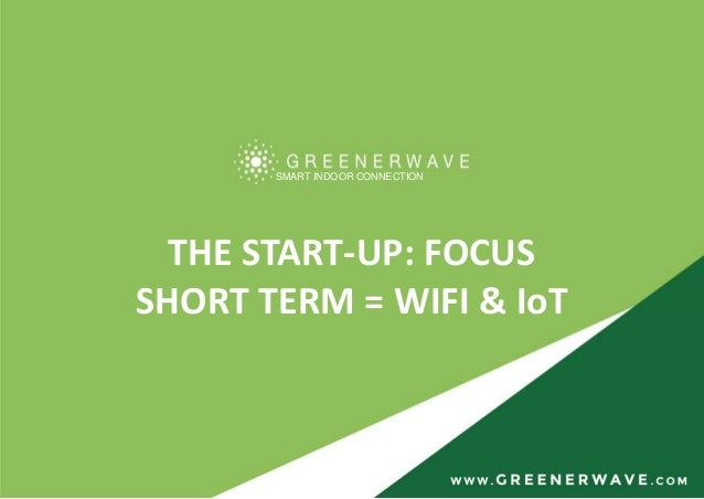 SMART INDOOR CONNECTION THE START-UP: FOCUS SHORT TERM = WIFI & IoT