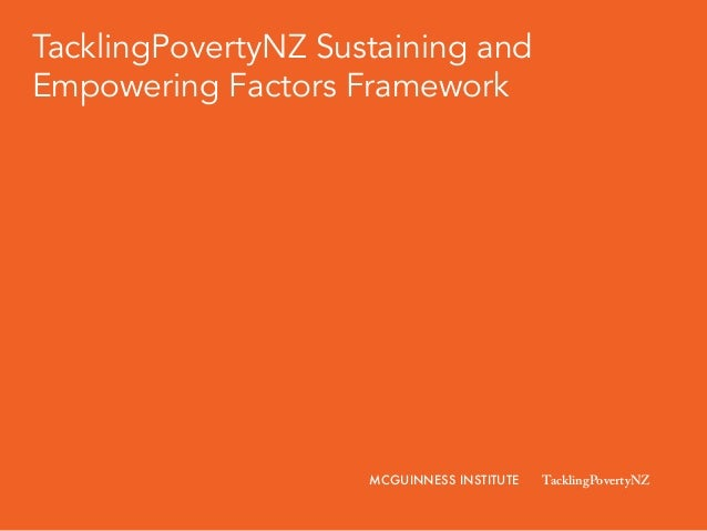 TacklingPovertyNZ Sustaining and Empowering Factors Framework MCGUINNESS INSTITUTE TacklingPovertyNZ