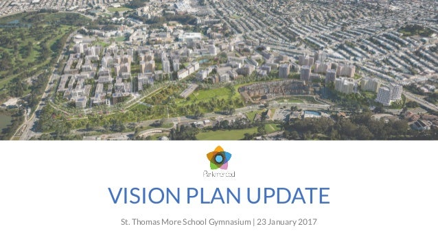 VISION PLAN UPDATE St. Thomas More School Gymnasium | 23 January 2017