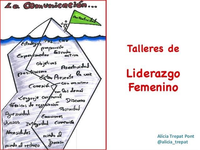 Talleres de    Liderazgo   Femenino  AlíciaTrepatPont @alicia_trepat
