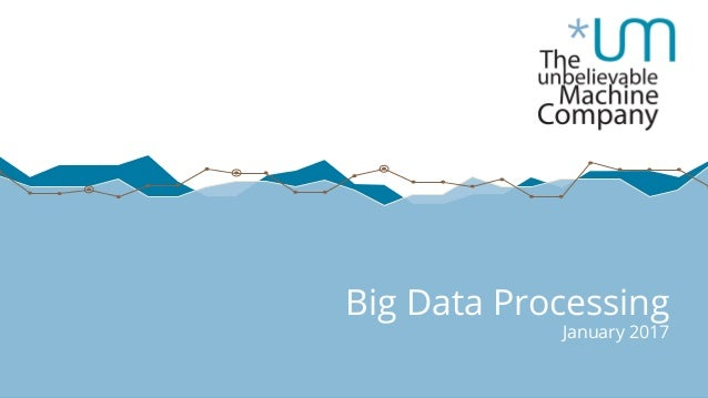 Big Data Processing January 2017