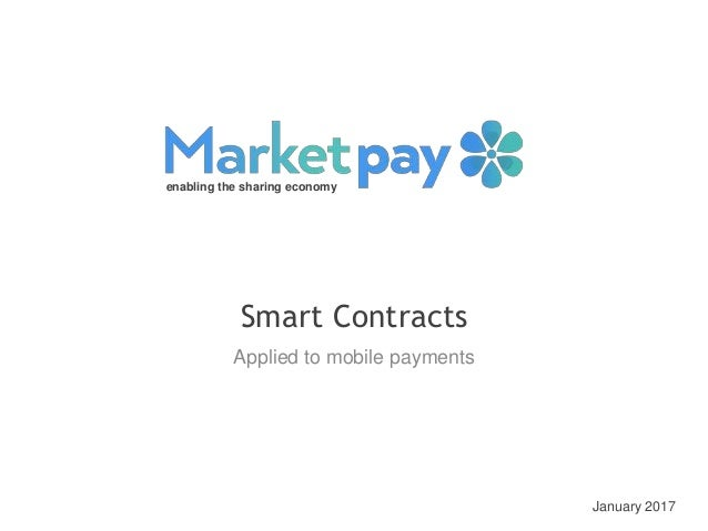 January 2017 Smart Contracts enabling the sharing economy Applied to mobile payments