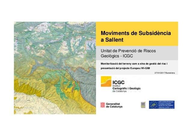 Moviments de Subsidència a Sallent Unitat de Prevenció de Riscos Geològics - ICGC Monitorització del terreny com a eina de...