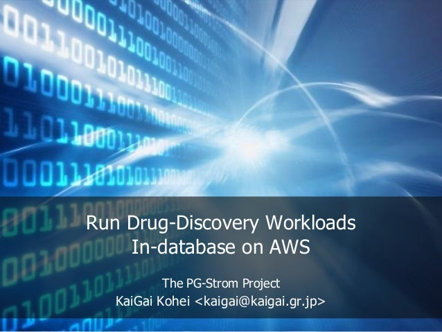 Run Drug-Discovery Workloads In-database on AWS The PG-Strom Project KaiGai Kohei <kaigai@kaigai.gr.jp>