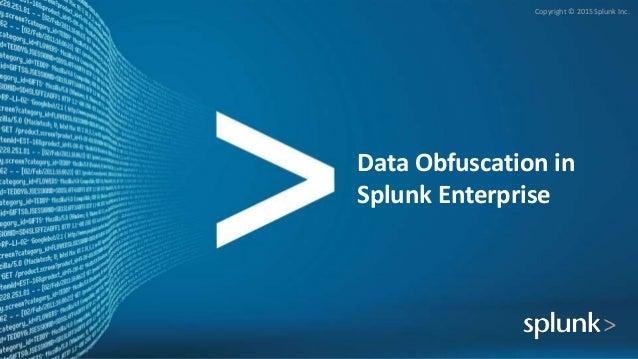 Copyright © 2015 Splunk Inc. Data Obfuscation in Splunk Enterprise