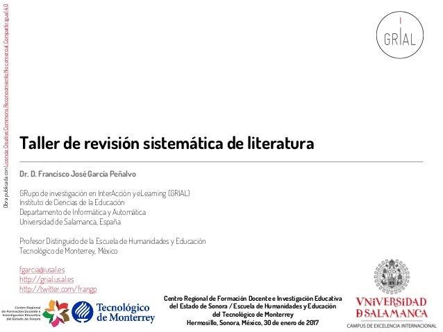 Taller de revisión sistemática de literatura Dr. D. Francisco José García Peñalvo GRupo de investigación en InterAcción y ...