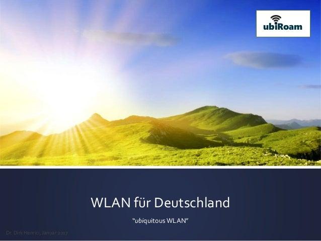 """WLAN für Deutschland """"ubiquitous WLAN"""" ubiRoam Dr. Dirk Henrici, Januar 2017"""