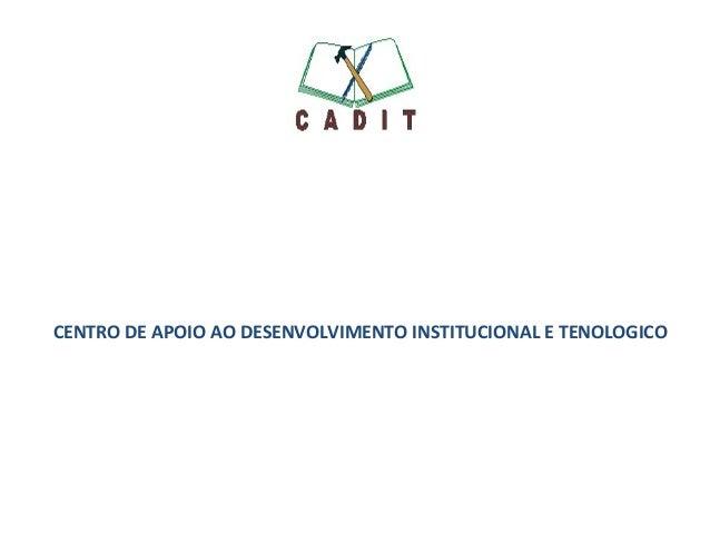 CENTRO DE APOIO AO DESENVOLVIMENTO INSTITUCIONAL E TECNOLOGICOCENTRO DE APOIO AO DESENVOLVIMENTO INSTITUCIONAL E TENOLOGICO