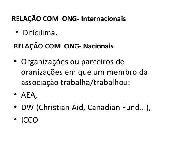 RELAÇÃO COM ONG- Internacionais • Difícilima. RELAÇÃO COM ONG- Nacionais • Organizações ou parceiros de oranizações em que...