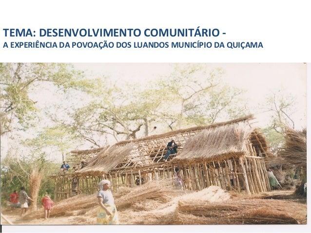 TEMA: DESENVOLVIMENTO COMUNITÁRIO - A EXPERIÊNCIA DA POVOAÇÃO DOS LUANDOS MUNICÍPIO DA QUIÇAMA