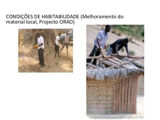 CONDIÇÕES DE HABITABILIDADE (Melhoramento do material local, Projecto ORAO)