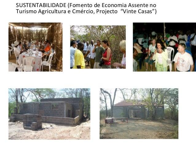 "SUSTENTABILIDADE (Fomento de Economia Assente no Turismo Agricultura e Cmércio, Projecto ""Vinte Casas"")"