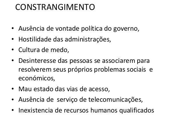 CONSTRANGIMENTO • Ausência de vontade política do governo, • Hostilidade das administrações, • Cultura de medo, • Desinter...