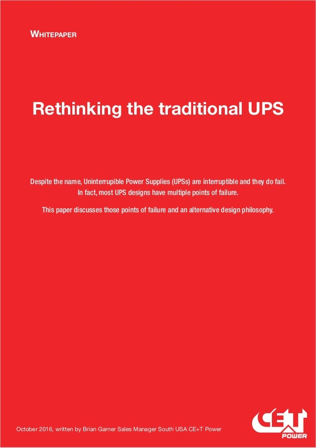 Whitepaper Rethinking the traditional UPS Despite the name, Uninterrupible Power Supplies (UPSs) are interruptible and the...