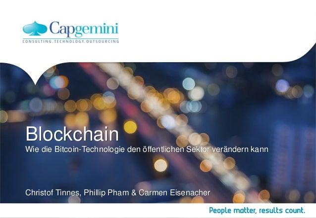 Blockchain Wie die Bitcoin-Technologie den öffentlichen Sektor verändern kann Christof Tinnes, Phillip Pham & Carmen Eisen...