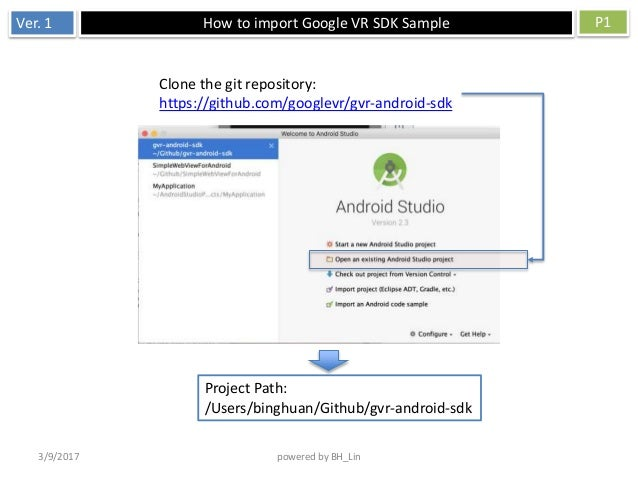 Ver. 1 How to import Google VR SDK Sample P1 3/9/2017 powered by BH_Lin Clone the git repository: https://github.com/googl...