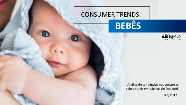 CONSUMER TRENDS: BEBÊS Análise de tendências nas conversas sobre bebês em páginas do facebook Jan/2017