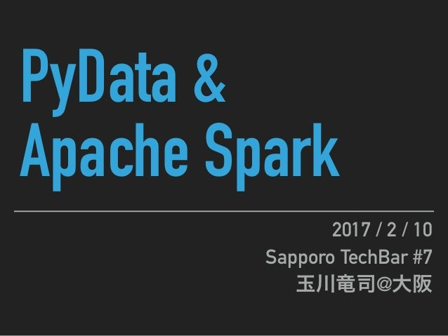 PyData & Apache Spark 2017 / 2 / 10 Sapporo TechBar #7 @