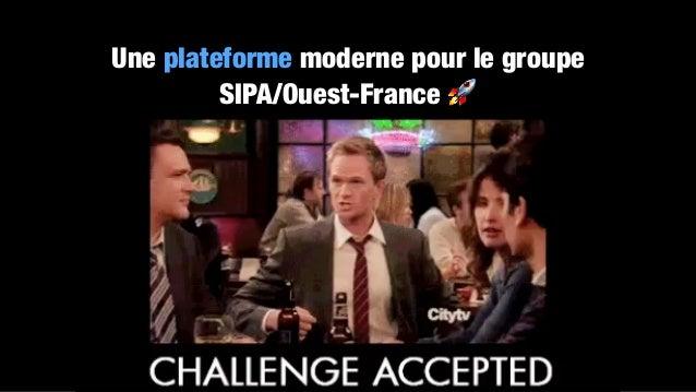 Une plateforme moderne pour le groupe SIPA/Ouest-France 🚀