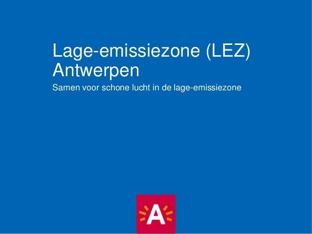 Lage-emissiezone (LEZ) Antwerpen Samen voor schone lucht in de lage-emissiezone