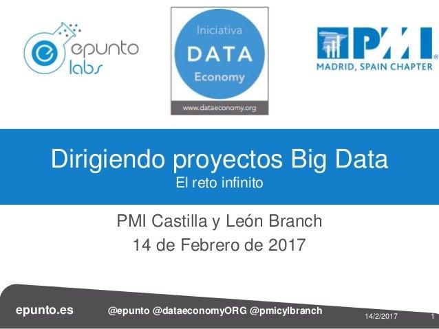 epunto.es @epunto @dataeconomyORG @pmicylbranch 114/2/2017 PMI Castilla y León Branch 14 de Febrero de 2017 Dirigiendo pro...