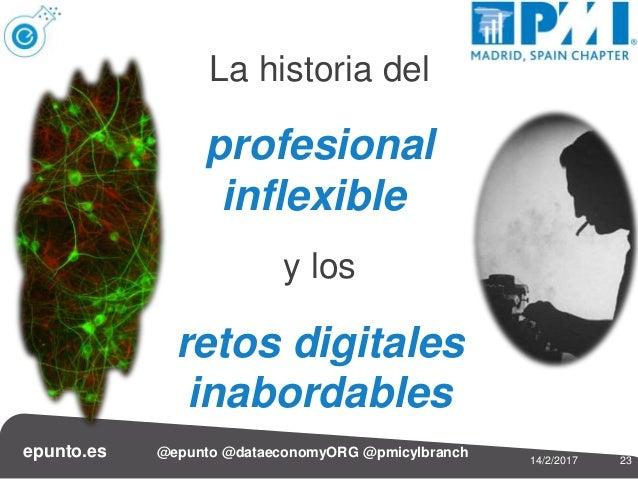 2314/2/2017 epunto.es @epunto @dataeconomyORG @pmicylbranch La historia del profesional inflexible y los retos digitales i...