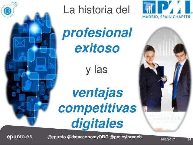 2414/2/2017 epunto.es @epunto @dataeconomyORG @pmicylbranch La historia del profesional exitoso y las ventajas competitiva...