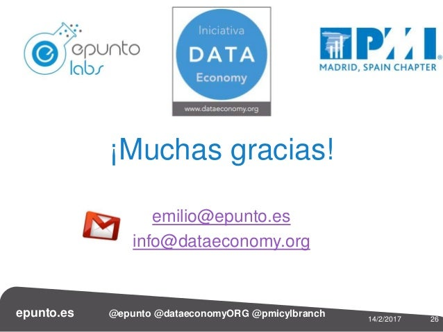 epunto.es @epunto @dataeconomyORG @pmicylbranch 2614/2/2017 ¡Muchas gracias! emilio@epunto.es info@dataeconomy.org
