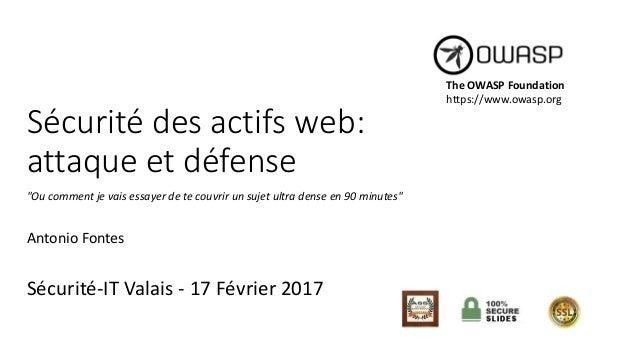 """Sécurité des actifs web: attaque et défense """"Ou comment je vais essayer de te couvrir un sujet ultra dense en 90 minutes"""" ..."""