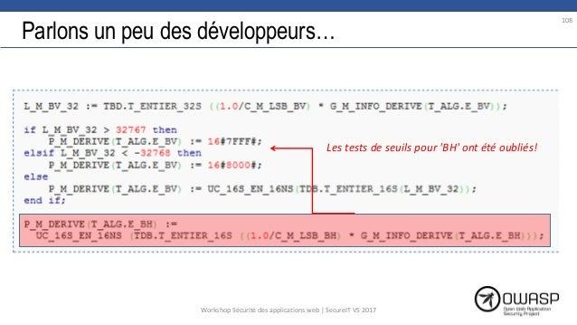 Parlons un peu des développeurs… Les tests de seuils pour 'BH' ont été oubliés! 108 Workshop Sécurité des applications web...