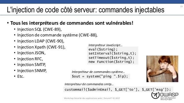 L'injection de code côté serveur: commandes injectables • Tous les interpréteurs de commandes sont vulnérables! • Injectio...