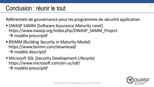 Conclusion : réunir le tout Référentiels de gouvernance pour les programmes de sécurité applicative:  OWASP SAMM (Softwar...