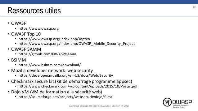 Ressources utiles • OWASP • https://www.owasp.org • OWASP Top 10 • https://www.owasp.org/index.php/Topten • https://www.ow...